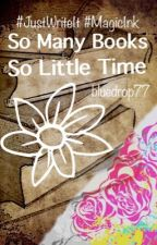 So Many Books, So Little Time by bluedrop77