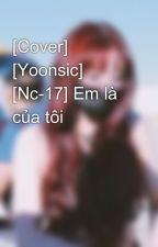 [Cover] [Yoonsic] [Nc-17] Em là của tôi by hunghuongdk