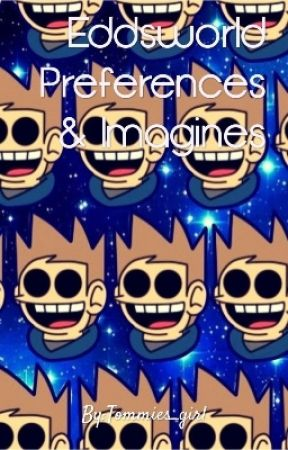 Eddsworld Imagines and Preferences - Turn Ons - Wattpad