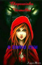 Chapeuzinho vermelho. O conto real by JessycaMonica