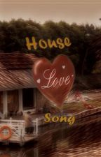 House, Love, Song by XieNoer