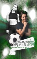 ➵ His Soccer Princess | ✔︎ by -ineffablyflawsome