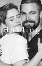 Olicity- holding on by Jodiebux05
