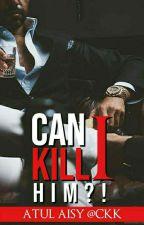 Can I Kill Him 😈 by atulaisy_