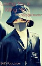 Loving You is Killing Me  || Min Yoongi || by K-Pop_love