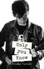 Only You Know (Alex Turner) by FreakyStyleyy