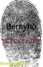 Bernyho Detektivky  by Bernyiswriter