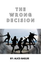 The wrong decision by alice-baelde
