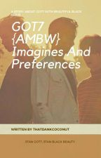 GOT7 {AMBW} Imagines And Preferences  by ThatDankCoconut