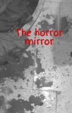 The horror mirror by colby_brock_is_here