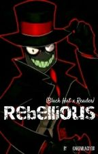 Rebellious (A Black Hat X Reader) by KareenBlackVoid