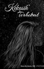 Kekasih Terhebat (REVISI) by Alycia_188