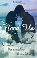 Need Us 2 ||Wattys 2018|| by FastAndFurious4ever