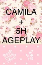 CAMILA + 5H AGEPLAY ONESHOTS by camren_fantasies