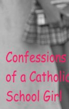Confessions of a Catholic School Girl by beautifulgreeneyes