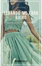 Levando-me Para Baixo by DemonChild669