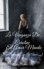 La Venganza De Caroline/ (serie Soñando Con El Amor #3). El Amor Manda. by Echeryl