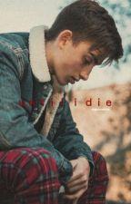 Until I Die || jenzie   by -eightiesflick