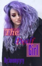 The Deaf Girl ( FINISHED UNDER EDITING ) by lovemyryry