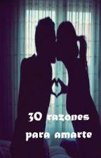 30 razones por las que te amo by AlessandraBelen12