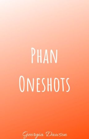 Phan Oneshots by _the_drarry_life_