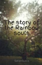 The story of the Rainbow souls by SatanSuccs