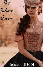 The Future Queen [Wattys 2018] by jessie_bell2001