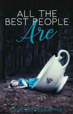 All the Best People Are | ✓ by WhenLifeGivesUDemons