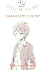 Stay with Me [Akabane Karma x Reader] by BakabaneMaari
