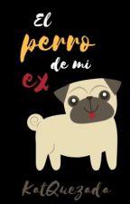 El perro de mi ex by KatQuezada