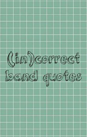 incorrect band quotes //multi-fandom by FlipsideWentz