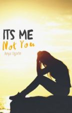 It's Me, Not You by A-nonymou-s