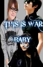 This is war baby~! by cutiegen5