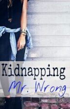 Kidnapping Mr. Wrong by crushyrushy
