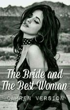 The Bride & The Best Woman by camren_version