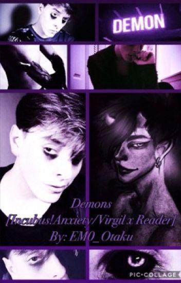 Demons [Incubus!Anxiety/Virgil x Reader] - Nikki - Wattpad