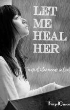 Let Me Heal Her  by KingofQueensWP