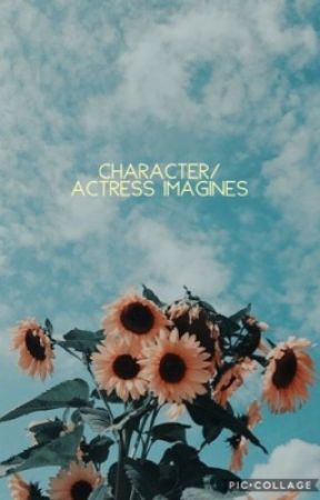 Actress/Character Imagines by BaconDonut2149