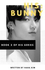 HIS: Bunny (Jungkook) | {Book 2 } | 18+ by Hahakim