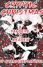 Cryptic Chirstmas [M. Dark! Yandere X F. Reader] by YandereFaithfull