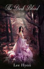 The Dark Blood  by LeeHyerii16