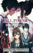 FALL FOR ME MR. PARKER (Series#1) by FallForMe002
