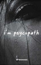 I'am Psycopath (COMPLITED) by mutheinnah