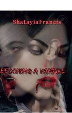 Becoming A  Vampire by Shatayiaharrison
