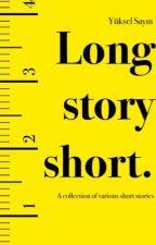 Long story short by yukselfies