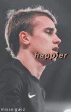Happier [Antoine Griezmann] by myordinaryworld