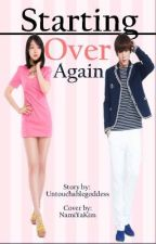 Starting Over Again (Complete) by UntouchableGoddess