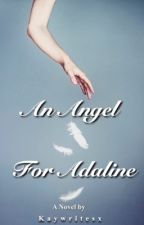 An Angel For Adaline by kaywritesx