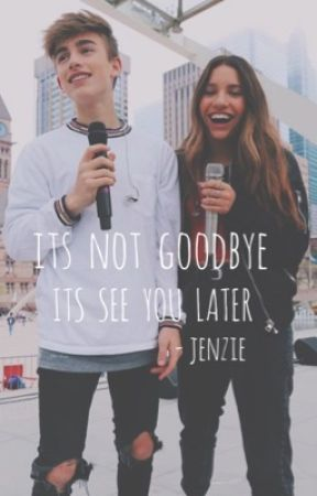 a258ffad808 it s not goodbye it s see you later • jenzie fanfic ✓ -  17 • irl ...