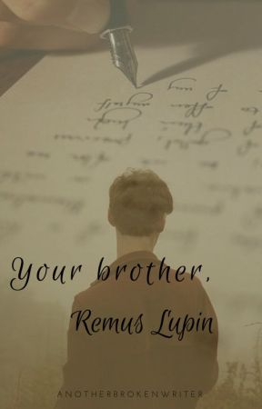 Your Brother, Remus Lupin. by anotherbrokenwriter